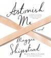 Astonish Me: A novel - Maggie Shipstead, Rebecca Lowman