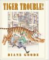 Tiger Trouble - Diane Goode