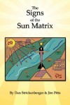 The Signs of the Sun Matrix - Dan Strickenberger, Jim Pitts