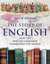 The Story of English: How the English Language Conquered the World - Philip Gooden
