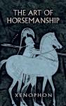 The Art of Horsemanship - Xenophon, Morris H. Morgan
