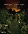The English Garden at Night: Intimate Visions of Public Places - Linda Rutenberg, Roger Leeon, Christopher Woodward