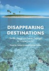 Disappearing Destinations: Climate Change and the Future Challenges for Coastal Tourism - Andrew L. Jones, Mike Phillips, Ian Jenkins