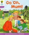 Go on Mum (Oxford Reading Tree, Stage 1+, More First Sentences A) - Roderick Hunt, Alex Brychta