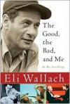 The Good, the Bad, and Me - Eli Wallach