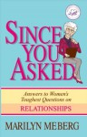 Since You Asked: Answers to Women's Toughest Questions on Relationships (Women of Faith (Publishing Group)) - Marilyn Meberg
