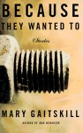 Because They Wanted to: Stories - Mary Gaitskill