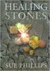 Healing Stones - Sue Phillips
