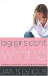 Big Girls Don't Whine : Getting On With the Great Life God Intends - Jan Silvious