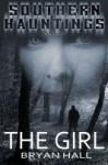 The Girl (The Southern Hauntings Saga) - Bryan Hall