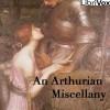 An Arthurian Miscellany - Alfred Tennyson, Algernon Charles Swinburne, Sara Teasdale, William Morris, Thomas Bulfinch