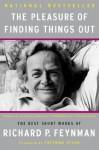 The Pleasure of Finding Things Out: The Best Short Works of Richard P. Feynman (Helix Books) - Richard P. Feynman, Jeffrey Robbins