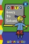 Otto Goes to School - Todd Parr