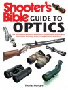 Shooter's Bible Guide to Optics: The Most Comprehensive Guide Ever Published on Riflescopes, Binoculars, Spotting Scopes, Rangefinders, and More - Thomas McIntyre