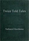 Twice Told Tales - Nathaniel Hawthorne