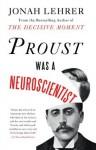 Proust Was a Neuroscientist - Jonah Lehrer