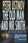 The Old Man and Mr. Smith: A Fable - Peter Ustinov