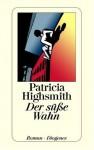 Der Süße Wahn. Roman - Patricia Highsmith