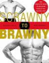 Scrawny to Brawny: The Complete Guide to Building Muscle the Natural Way - Michael Mejia, John Berardi