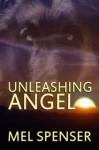 Unleashing Angel - Mel Spenser