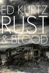 Rust & Blood: Stories - Ed Kurtz