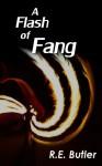 A Flash of Fang - R.E. Butler