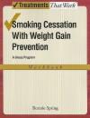 Smoking Cessation with Weight Gain Prevention: A Group Program Workbook - Bonnie Spring
