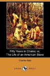 Fifty Years In Chains; Or, The Life Of An American Slave (Dodo Press) - Charles Ball