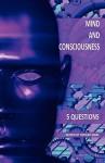 Mind and Consciousness: 5 Questions - Patrick Grim, Douglas R. Hofstadter, Hilary Putnam, John Rogers Searle, Galen Strawson, Jaegwon Kim, Frank Jackson, Daniel C. Dennett