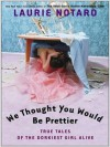 We Thought You Would Be Prettier: True Tales of the Dorkiest Girl Alive (MP3 Book) - Laurie Notaro, Hillary Huber