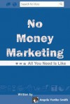 No Money Marketing: All You Need Is Like - Angela Yuriko Smith, Amy Eye