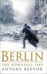 Berlin: The Downfall, 1945 - Antony Beevor