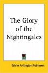 The Glory of the Nightingales - Edwin Arlington Robinson