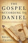 The Gospel According to Daniel: A Christ-Centered Approach - Bryan Chapell