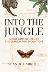 Into The Jungle: Great Adventures in the Search for Evolution - Sean B. Carroll