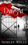 Dying Art (A Dylan Scott Mystery) - Shirley Wells