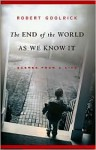 The End of the World as We Know It - Robert Goolrick