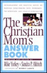 The Christian Mom's Answer Book - Mike Yorkey