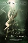 Somewhere Beneath Those Waves - Sarah Monette