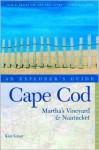 Cape Cod, Martha's Vineyard, and Nantucket: An Explorer's Guide - Kimberly Grant, Kim Grant
