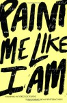 Paint Me Like I Am: Teen Poems from WritersCorps - WritersCorps, Nikki Giovanni, Bill Aguado, Richard Newirth