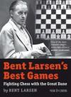 Bent Larsen's Best Games: Fighting Chess with the Great Dane - Bent Larsen
