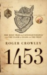 1453: The Holy War for Constantinople and the Clash of Islam and the West - Roger Crowley