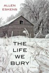 The Life We Bury - Allen Eskens