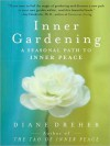 Inner Gardening: A Seasonal Path to Inner Peace - Diane Dreher