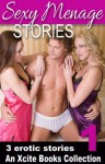Sexy Menage Stories - an Xcite Books erotic threesomes collection - Lana Fox, Thomas S Roche, Malin James