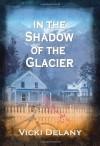 In the Shadow of the Glacier - Vicki Delany