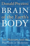 Brain of the Earth's Body: Art, Museums, and the Phantasms of Modernity - Donald Preziosi