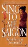 SING TO ME, SAIGON - UPC - Kathryn Jensen