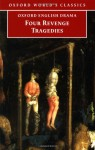 Four Revenge Tragedies: The Spanish Tragedy, The Revenger's Tragedy, The Revenge of Bussy D'Ambois, and The Atheist's Tragedy - Cyril Tourneur, Thomas Kyd, Thomas Middleton, George Chapman, Katharine Eisaman Maus